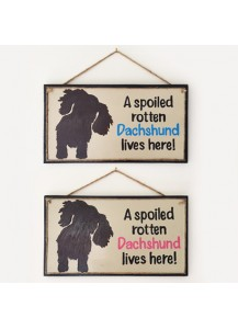 Dachshund spoiled rotten signs - long